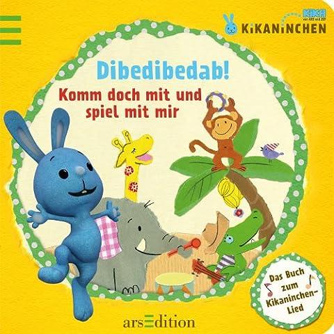 Kikaninchen - Dibedibedab! Komm doch mit und spiel mit mir: Das Buch zum Kikaninchen-Lied