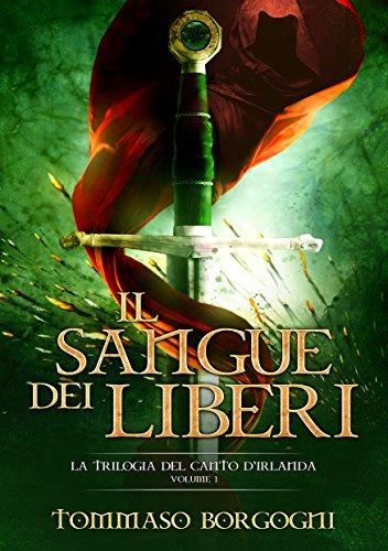 Il Sangue dei Liberi: La Trilogia del Canto d'Irlanda - Volume 1