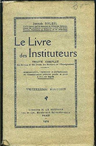 LE LIVRE DES INSTITUTEURS- TRAITE COMPLET DES DEVOIRS ET DES DROITS DES MEMBRES DE L ENSEIGNEMENT