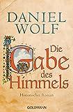 Die Gabe des Himmels: Historischer Roman (Die Fleury-Serie 4) von Daniel Wolf
