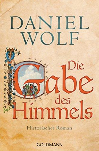 Die Gabe des Himmels: Historischer Roman (Die Fleury-Serie 4) von [Wolf, Daniel]