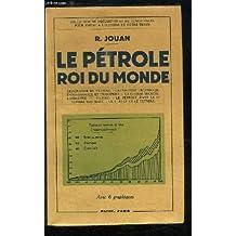 Le pétrole, roi du monde (géographie du pétrole/ extraction - raffinage/ emmagasinage et transport - guerre secrète/ industrie pétrolière - pétrole dans la 2ème guerre mondiale - France et pétrole).