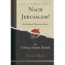 Nach Jerusalem!, Vol. 1: Griechenland, Kleinasien, Syrien (Classic Reprint)