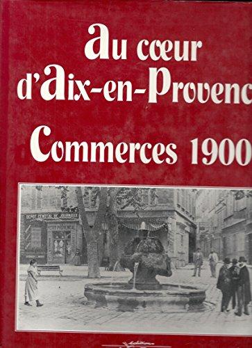 Au coeur d'Aix-en-Provence, commerces, 1900