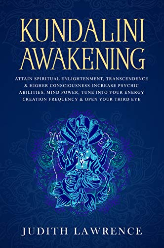Kundalini Awakening: Attain Spiritual Enlightenment, Transcendence & Higher  Consciousness-Increase Psychic Abilities, Mind Power, Tune Into Your