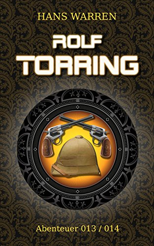 Rolf Torring - Abenteuer 13  und 14 (Rolf Torrings Abenteuer)