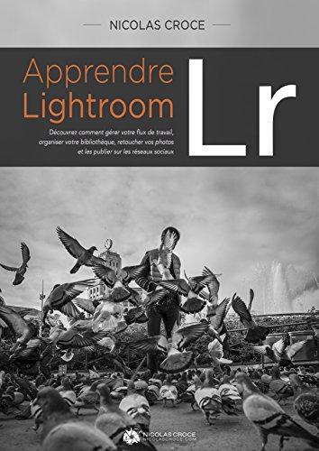 [PDF] Téléchargement gratuit Livres Apprendre Lightroom: Découvrez comment gérer votre flux de travail, organiser votre bibliothèque, retoucher vos photos et les publier sur Internet