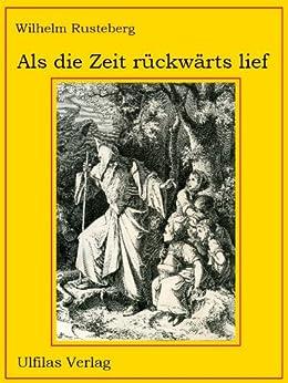 Als die Zeit rückwärts lief (Phantastische Geschichte eines Köhlers, der auf der Flucht vor bösen Geistern in einem Paralleluniversum landet. 3)