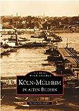 Köln-Mülheim in alten Bildern.