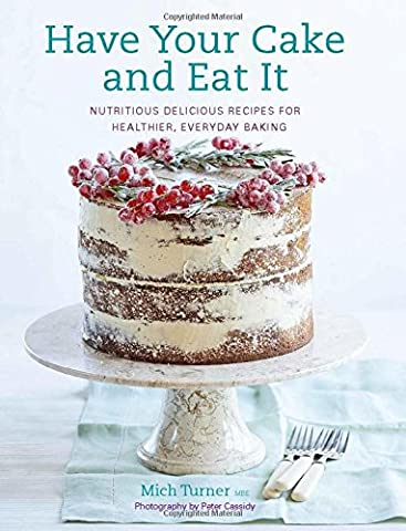 Have Your Cake and Eat It: Nutritious, Delicious Recipes for
