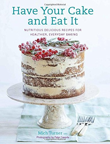 Have-Your-Cake-and-Eat-It-Nutritious-Delicious-Recipes-for-Healthier-Everyday-Baking