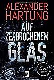 Auf zerbrochenem Glas (Ein Nik-Pohl-Thriller, Band 1) - Alexander Hartung
