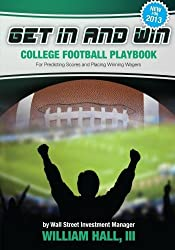 Get In and Win College Football Playbook: For Predicting Scores and Placing Winner Wagers By a Wall Street Investment Manager by William Hall III (2013-09-10)