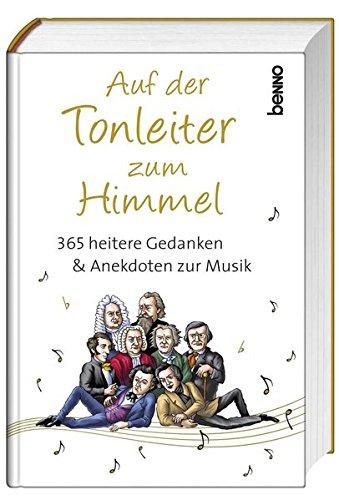 Auf der Tonleiter zum Himmel: 365 heitere Gedanken & Anekdoten zur Musik