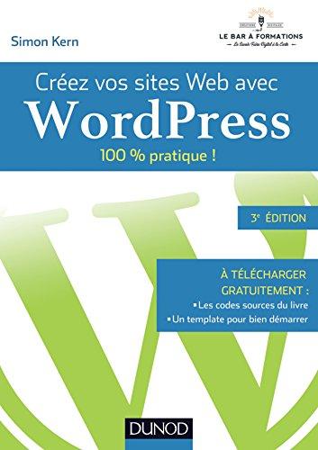 Créez vos sites Web avec WordPress : 100% pratique ! par Simon Kern