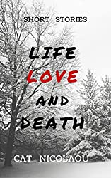 Life, Love and Death: Short Stories
