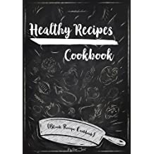 Healthy Recipes Cookbook: Blank Recipe Cookbook, 7 x 10, 100 Blank Recipe Pages