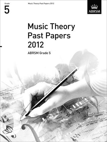 Music Theory Past Papers 2012, ABRSM Grade 5 (Theory of Music Exam papers) of unknown on 03 January 2013