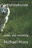 Schlittenhunde: halten, aber vernünftig