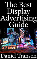 Advertising in a Digital Age: The Best Display Advertising Guide (English Edition)