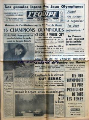 EQUIPE (L') [No 4494] du 14/09/1960 - LES GRANDES LECONS DES JEUX OLYMPIQUES AVANT DE SONGER A ORGANISER LES JEUX PREPARONS-LES - LA FRANCE A UN COURANT IRRESISTIBLE A REMONTER PAR GASTON MEYER - RELANCE DE L'ATHLETISME APRES LES JEUX DE ROME - 16 CHAMPIONS OLYMPIQUES - CE SOIR A WHITE CITY AU COURS DU MATCH COMMONWEALTH USA - LES NATIONS MOSER PASSE A PARIS CONSULTER LE TABLEAU DE MARCHE RECORD DE JACQUES ANQUETIL- EN NOCTURNE AUJOURD'HUI SIX PREMIERS MATCHES DE LA 5E JOURNEE DE FOOTBALL DIVIS par Collectif