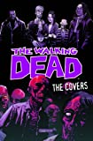 The Walking Dead: The Covers Volume 1 (Walking Dead Covers Hc)