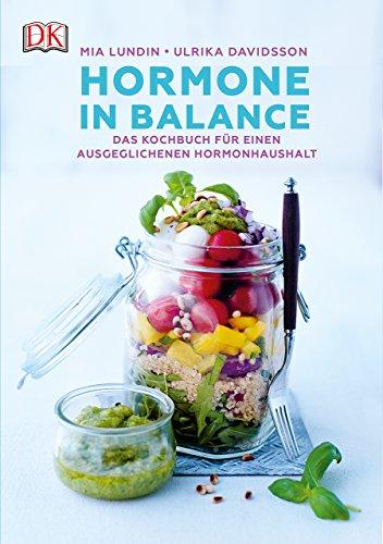 Hormone in Balance: Das Kochbuch für einen ausgeglichenen Hormonhaushalt -