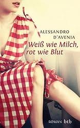Weiß wie Milch, rot wie Blut: Roman (German Edition)