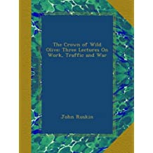 The Crown of Wild Olive: Three Lectures On Work, Traffic and War