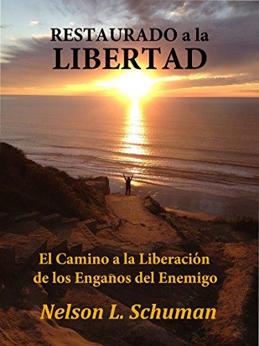 Descargar Libro Restaurado a la Libertad: El Camino a la Liberacion de los Enganos del Enemigo de Nelson L. Schuman