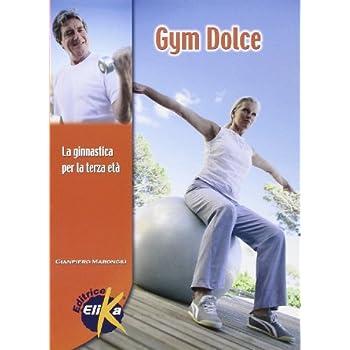 Gym Dolce. La Ginnastica Per La Terza Età