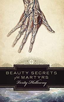 Beauty Secrets of the Martyrs by [Holloway, Verity]