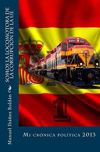 Somos la locomotora de la corrupción de la UE: Mi crónica política 2013 por Manuel Ibáñez Roldán