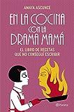 En La Cocina Con La Drama Mamá. El Libro De Recetas Que No Conseguí Escribir ((Fuera de colección))