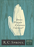 Does Prayer Change Things? (Crucial Questions Series)