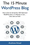 The Fifteen-Minute WordPress Blog (2017): How to Start & Set-Up Your SEO Optimized WordPress Site in 15 Minutes or Less…from Start to Finish (English Edition)
