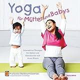 Yoga für Mütter und Babys: Interaktive Übungen für Babys und Kleinkinder mit ihren Eltern