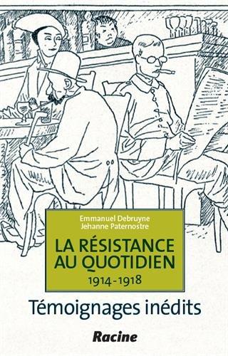 La résistance au quotidien, 1914-1918 : témoignages inédits par Emmanuel Debruyne, Jehanne Paternostre
