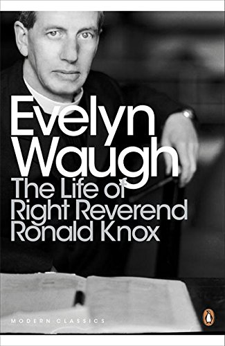 The Life Of Right Reverend Ronald Knox (Penguin Modern Classics)