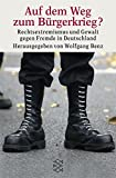 Auf dem Weg zum Bürgerkrieg? Rechtsextremismus und Gewalt gegen Fremde in Deutschland