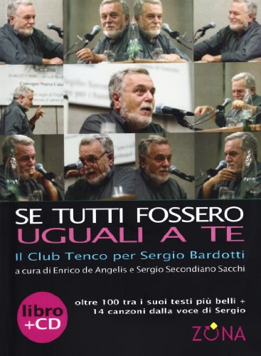 Se tutti fossero uguali a te. Il club Tenco per Sergio Bardotti. Con CD Audio