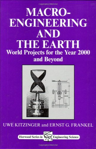 Macro-Engineering and the Earth: World Projects for Year 2000 and Beyond (Woodhead Publishing Series in Civil and Structural Engineering)