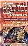 Mondes fictionnels, mondes numériques, mondes possibles : Adolescence et culture numérique par Besson