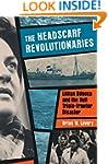 The Headscarf Revolutionaries: Lillia...