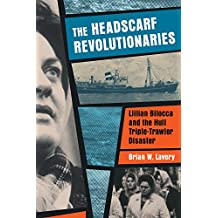 The Headscarf Revolutionaries: Lillian Bilocca and the Hull Triple-Trawler Disaster
