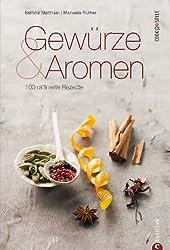 Gewürze und Aromen - 100 raffinierte Rezepte: Das Kochbuch zur orientalischen Küche.