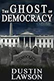 Image de The Ghost of Democracy: A Novel (English Edition)