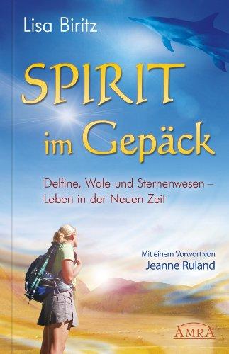 Spirit im Gepäck: Delfine, Wale und Sternenwesen - Leben in der Neuen Zeit -