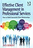 [(Effective Client Management in Professional Services : How to Build Successful Client Relationships)] [By (author) Jack Berkovi] published on (December, 2014)