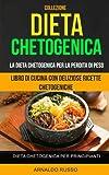 Dieta Chetogenica: La Dieta Chetogenica Per La Perdita Di Peso: Libro Di Cucina Con Deliziose Ricette Chetogeniche
